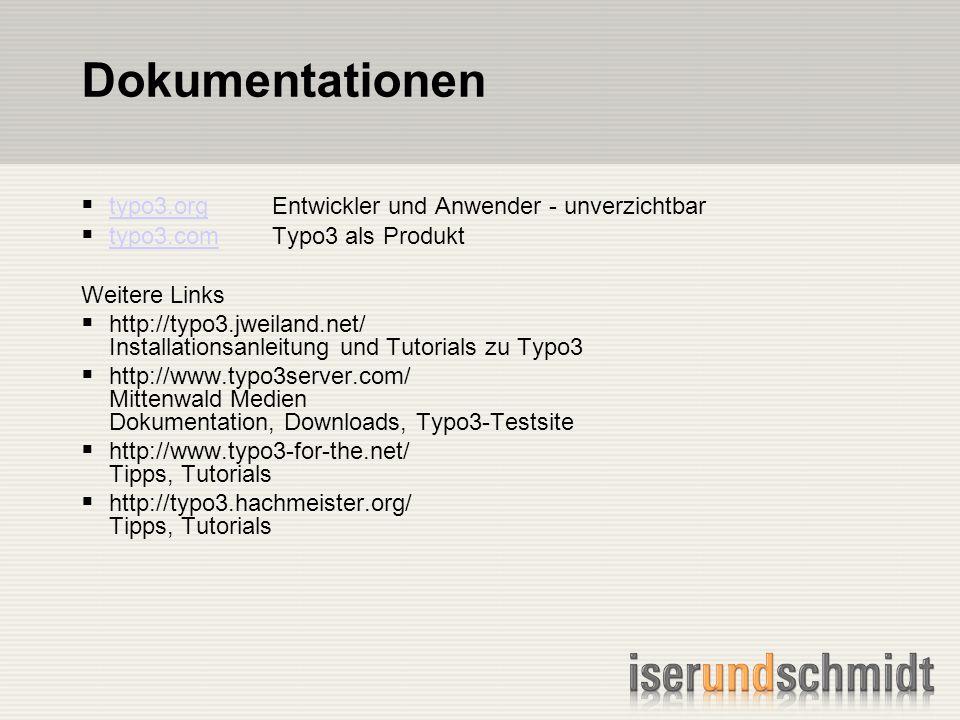 Dokumentationen typo3.orgEntwickler und Anwender - unverzichtbar typo3.org typo3.comTypo3 als Produkt typo3.com Weitere Links http://typo3.jweiland.net/ Installationsanleitung und Tutorials zu Typo3 http://www.typo3server.com/ Mittenwald Medien Dokumentation, Downloads, Typo3-Testsite http://www.typo3-for-the.net/ Tipps, Tutorials http://typo3.hachmeister.org/ Tipps, Tutorials