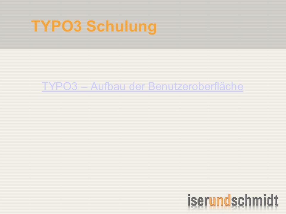 TYPO3 Schulung TYPO3 – Aufbau der Benutzeroberfläche
