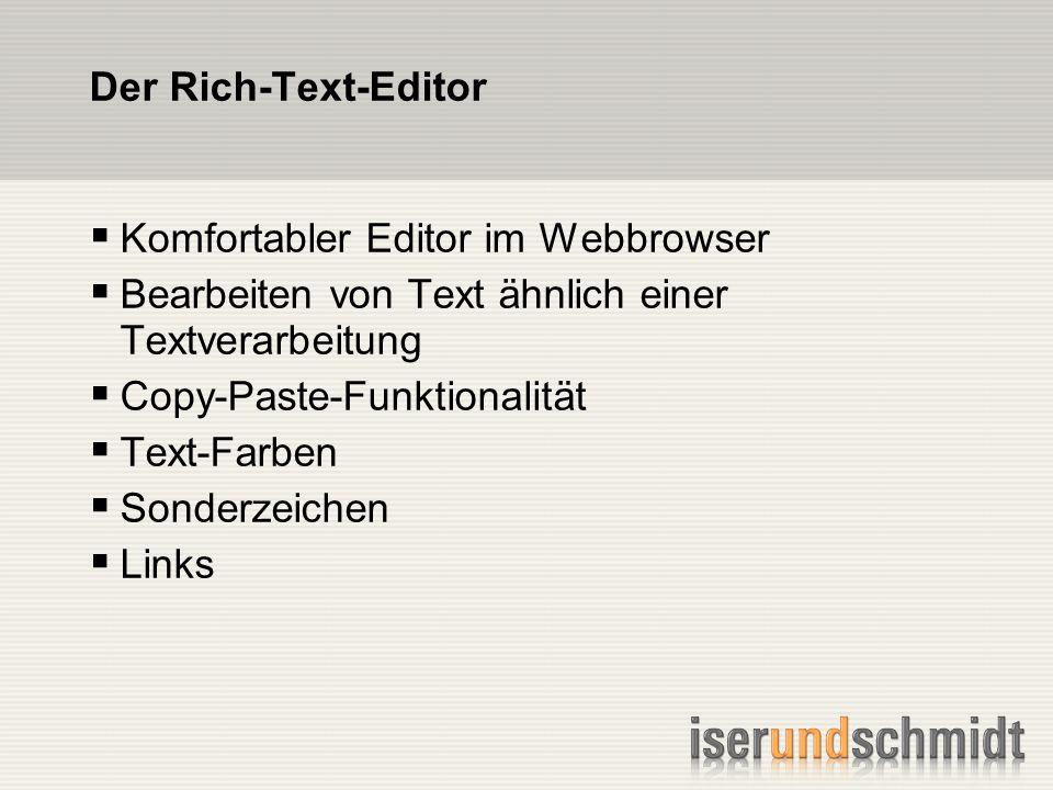 Der Rich-Text-Editor Komfortabler Editor im Webbrowser Bearbeiten von Text ähnlich einer Textverarbeitung Copy-Paste-Funktionalität Text-Farben Sonderzeichen Links