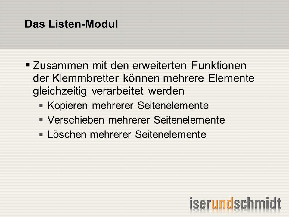 Das Listen-Modul Zusammen mit den erweiterten Funktionen der Klemmbretter können mehrere Elemente gleichzeitig verarbeitet werden Kopieren mehrerer Seitenelemente Verschieben mehrerer Seitenelemente Löschen mehrerer Seitenelemente