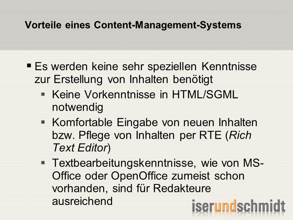 Vorteile eines Content-Management-Systems Es werden keine sehr speziellen Kenntnisse zur Erstellung von Inhalten benötigt Keine Vorkenntnisse in HTML/SGML notwendig Komfortable Eingabe von neuen Inhalten bzw.