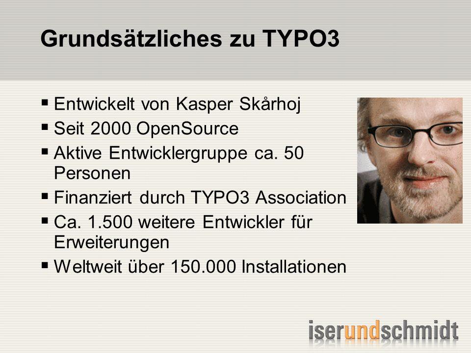 Grundsätzliches zu TYPO3 Entwickelt von Kasper Skårhoj Seit 2000 OpenSource Aktive Entwicklergruppe ca.