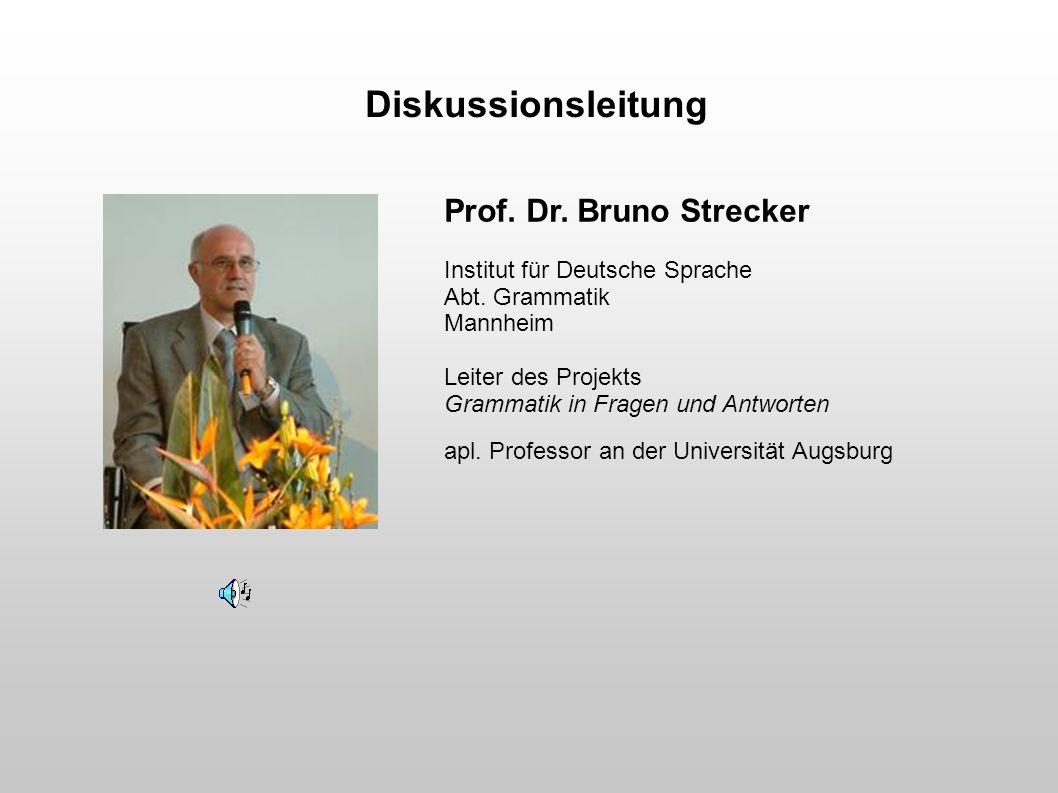 Prof. Dr. Bruno Strecker Institut für Deutsche Sprache Abt. Grammatik Mannheim Leiter des Projekts Grammatik in Fragen und Antworten apl. Professor an