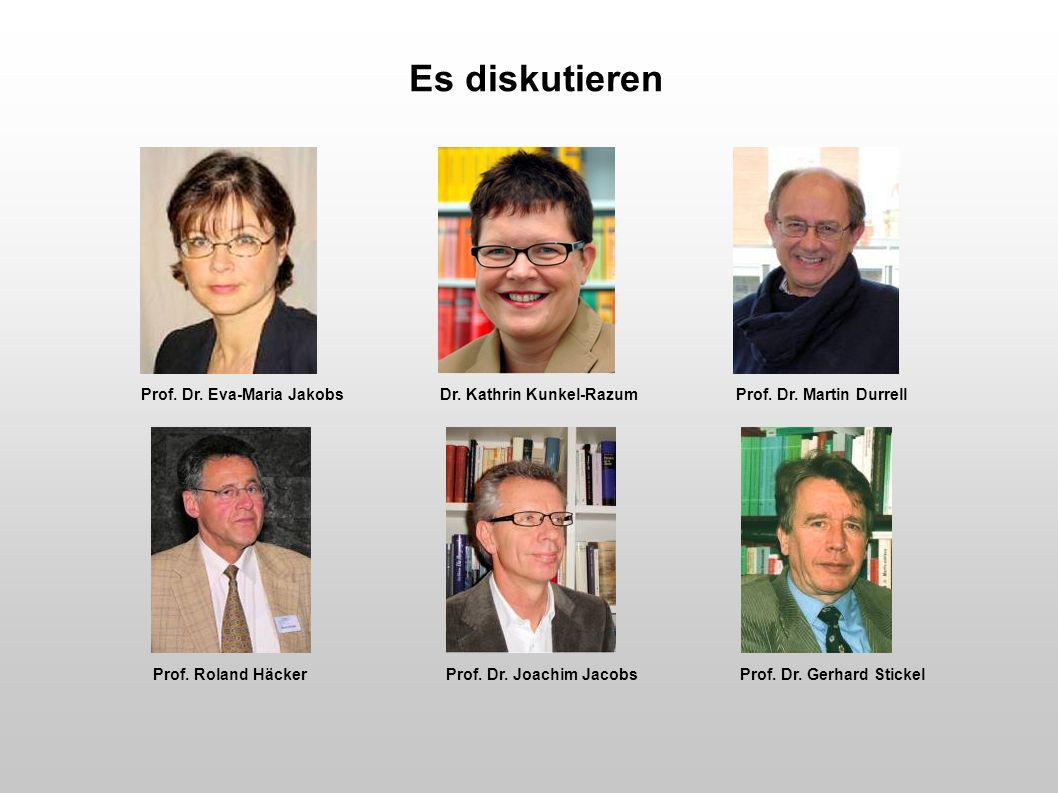 Es diskutieren Prof. Dr. Eva-Maria Jakobs Dr. Kathrin Kunkel-Razum Prof. Dr. Martin Durrell Prof. Roland Häcker Prof. Dr. Joachim Jacobs Prof. Dr. Ger