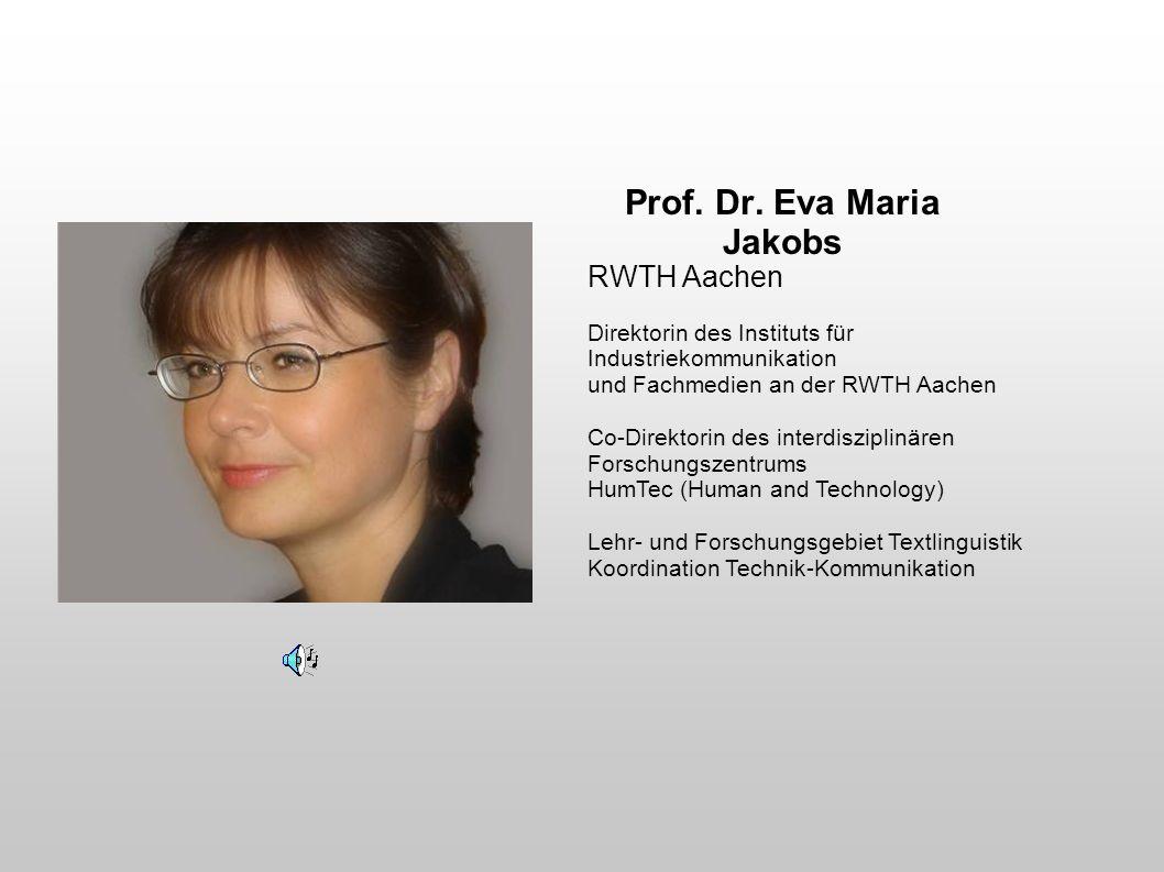 Prof. Dr. Eva Maria Jakobs RWTH Aachen Direktorin des Instituts für Industriekommunikation und Fachmedien an der RWTH Aachen Co-Direktorin des interdi