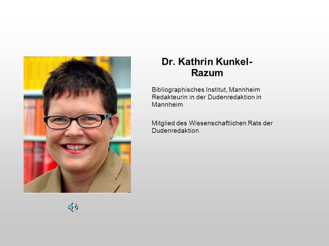 Dr. Kathrin Kunkel- Razum Bibliographisches Institut, Mannheim Redakteurin in der Dudenredaktion in Mannheim Mitglied des Wissenschaftlichen Rats der