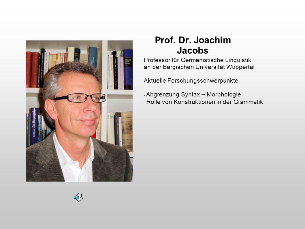 Prof. Dr. Joachim Jacobs Professor für Germanistische Linguistik an der Bergischen Universität Wuppertal Aktuelle Forschungsschwerpunkte: Abgrenzung S