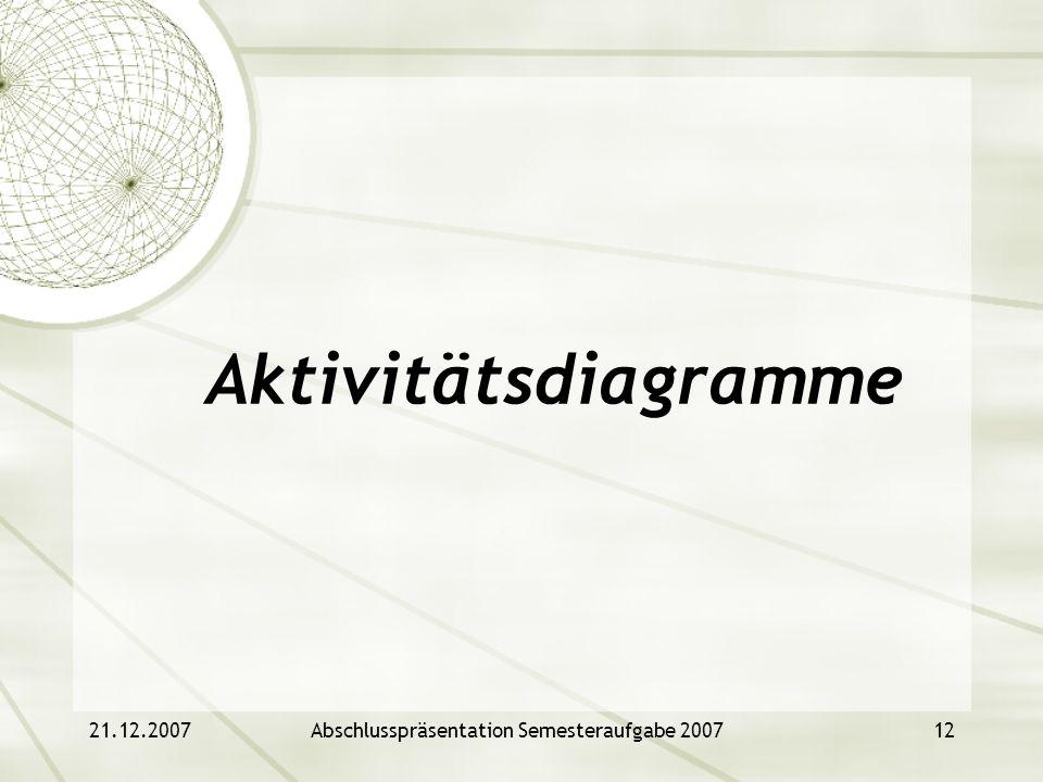 21.12.2007Abschlusspräsentation Semesteraufgabe 200712 Aktivitätsdiagramme