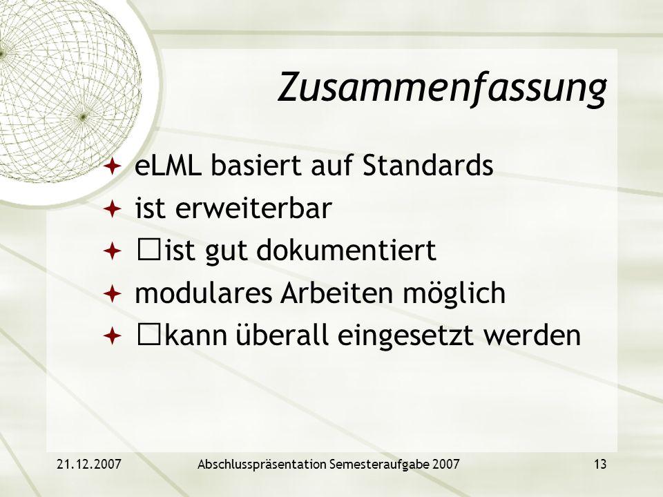 21.12.2007Abschlusspräsentation Semesteraufgabe 200713 Zusammenfassung eLML basiert auf Standards ist erweiterbar ist gut dokumentiert modulares Arbei