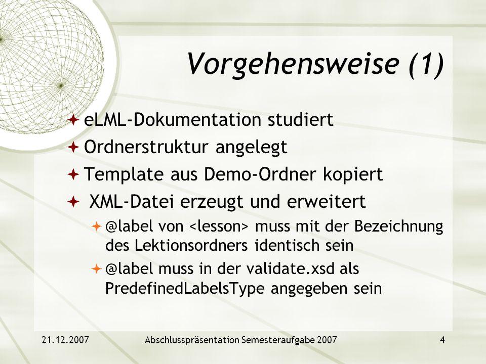 21.12.2007Abschlusspräsentation Semesteraufgabe 20074 Vorgehensweise (1) eLML-Dokumentation studiert Ordnerstruktur angelegt Template aus Demo-Ordner
