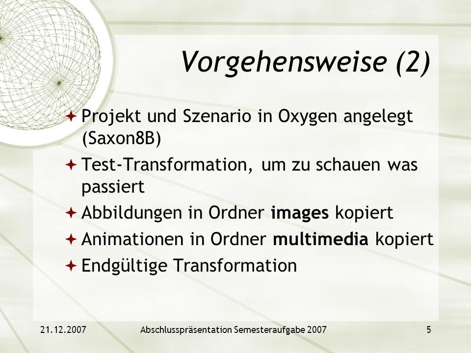 21.12.2007Abschlusspräsentation Semesteraufgabe 20075 Vorgehensweise (2) Projekt und Szenario in Oxygen angelegt (Saxon8B) Test-Transformation, um zu
