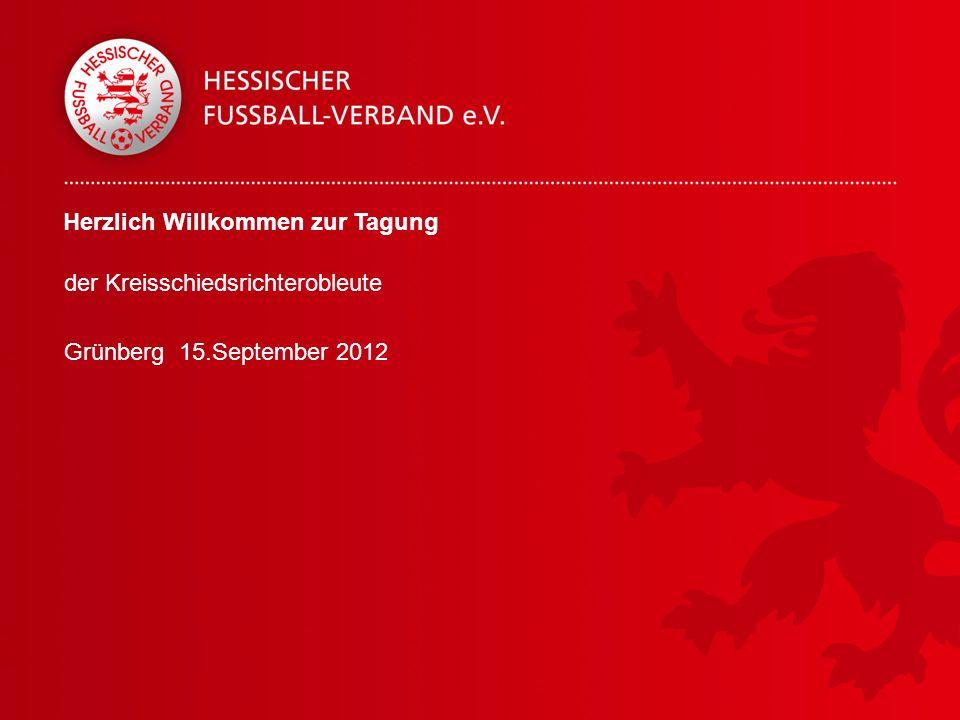 Herzlich Willkommen zur Tagung der Kreisschiedsrichterobleute Grünberg 15.September 2012