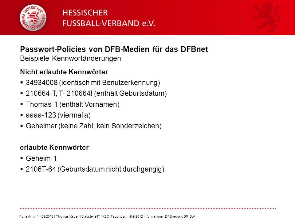 Passwort-Policies von DFB-Medien für das DFBnet Beispiele Kennwortänderungen Folie Nr. | 14.09.2012 | Thomas Kaden | Stabstelle IT | KSO-Tagung am 15.
