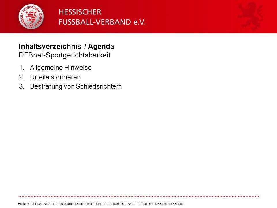 Inhaltsverzeichnis / Agenda DFBnet-Sportgerichtsbarkeit 1.Allgemeine Hinweise 2.Urteile stornieren 3.Bestrafung von Schiedsrichtern Folie Nr. | 14.09.