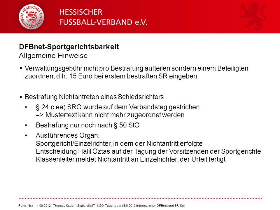 DFBnet-Sportgerichtsbarkeit Allgemeine Hinweise Verwaltungsgebühr nicht pro Bestrafung aufteilen sondern einem Beteiligten zuordnen, d.h. 15 Euro bei
