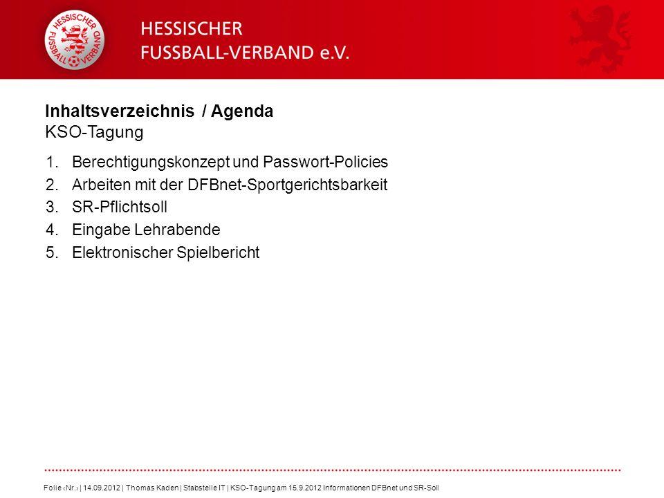 Inhaltsverzeichnis / Agenda KSO-Tagung 1.Berechtigungskonzept und Passwort-Policies 2.Arbeiten mit der DFBnet-Sportgerichtsbarkeit 3.SR-Pflichtsoll 4.