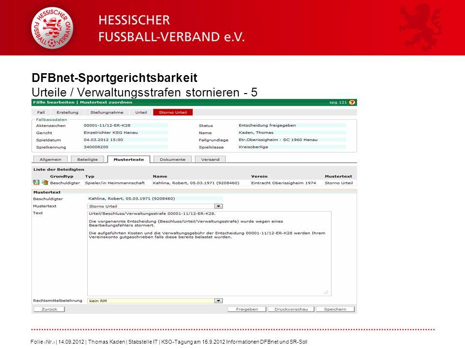 DFBnet-Sportgerichtsbarkeit Urteile / Verwaltungsstrafen stornieren - 5 Folie Nr. | 14.09.2012 | Thomas Kaden | Stabstelle IT | KSO-Tagung am 15.9.201