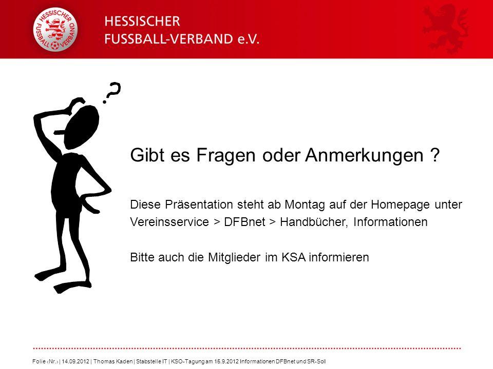 Gibt es Fragen oder Anmerkungen ? Diese Präsentation steht ab Montag auf der Homepage unter Vereinsservice > DFBnet > Handbücher, Informationen Bitte