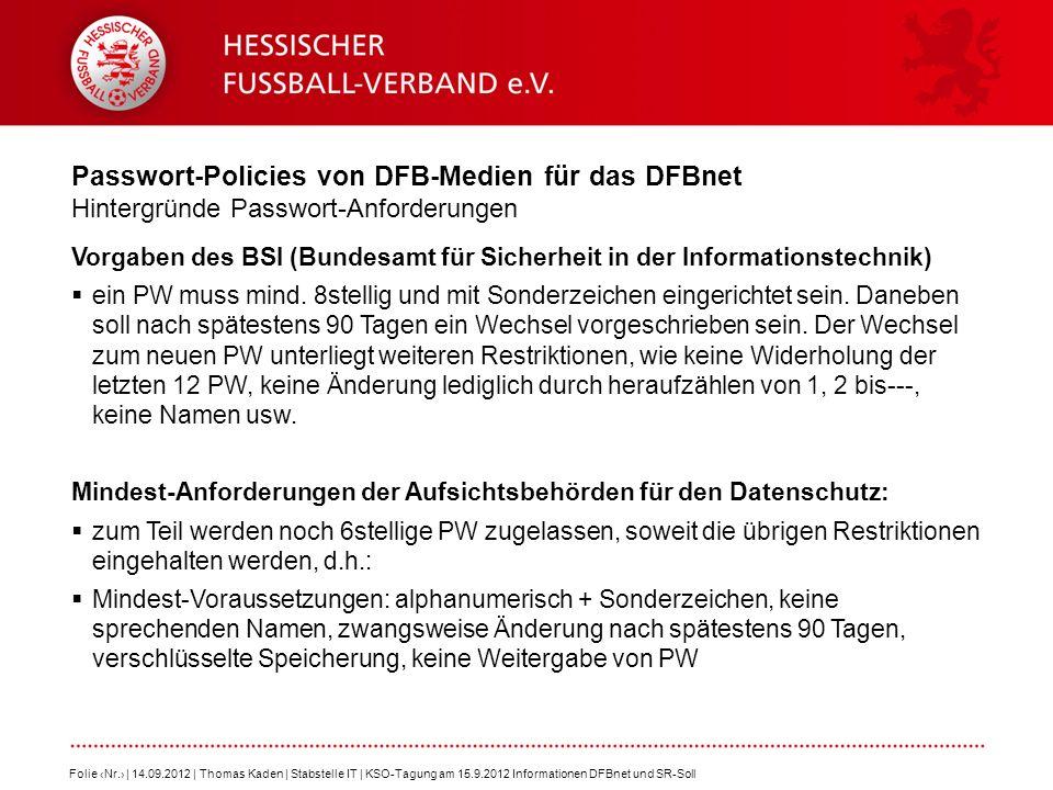 Passwort-Policies von DFB-Medien für das DFBnet Hintergründe Passwort-Anforderungen Folie Nr. | 14.09.2012 | Thomas Kaden | Stabstelle IT | KSO-Tagung