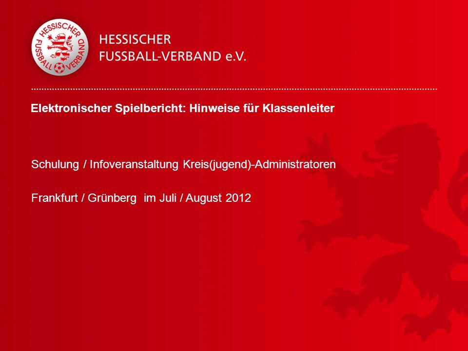 Elektronischer Spielbericht: Hinweise für Klassenleiter Schulung / Infoveranstaltung Kreis(jugend)-Administratoren Frankfurt / Grünberg im Juli / Augu