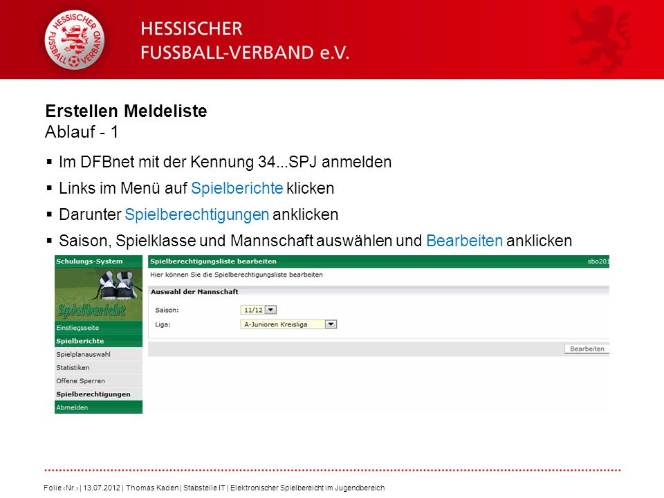 Erstellen Meldeliste Ablauf - 1 Im DFBnet mit der Kennung 34...SPJ anmelden Links im Menü auf Spielberichte klicken Darunter Spielberechtigungen ankli