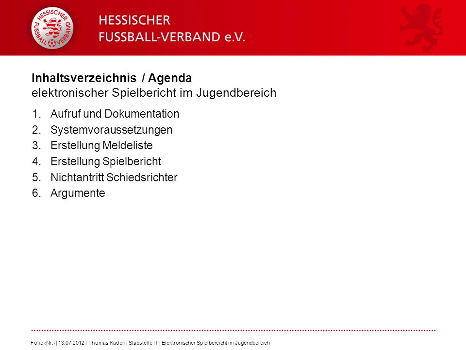 Inhaltsverzeichnis / Agenda elektronischer Spielbericht im Jugendbereich 1.Aufruf und Dokumentation 2.Systemvoraussetzungen 3.Erstellung Meldeliste 4.
