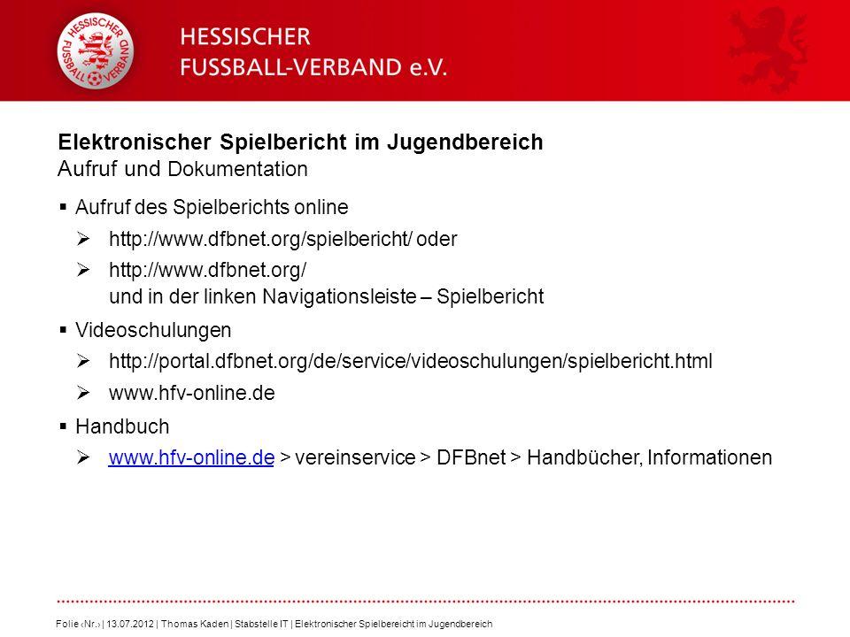 Elektronischer Spielbericht im Jugendbereich Aufruf und Dokumentation Aufruf des Spielberichts online http://www.dfbnet.org/spielbericht/ oder http://www.dfbnet.org/ und in der linken Navigationsleiste – Spielbericht Videoschulungen http://portal.dfbnet.org/de/service/videoschulungen/spielbericht.html www.hfv-online.de Handbuch www.hfv-online.de > vereinservice > DFBnet > Handbücher, Informationen www.hfv-online.de Folie Nr.