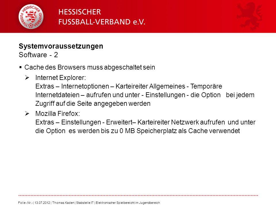Systemvoraussetzungen Software - 2 Cache des Browsers muss abgeschaltet sein Internet Explorer: Extras – Internetoptionen – Karteireiter Allgemeines -