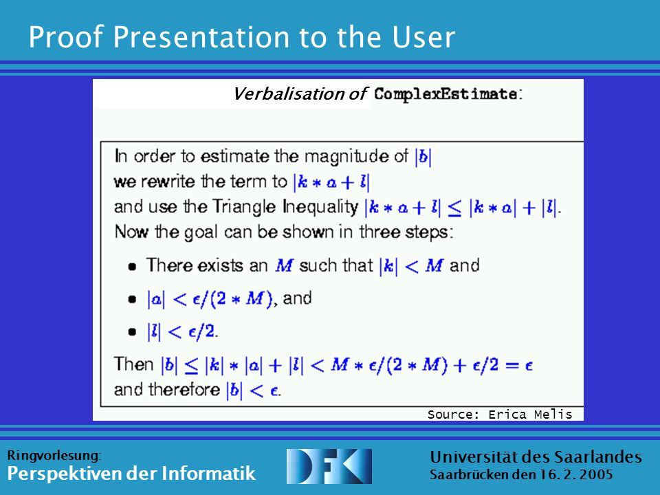 Universität des Saarlandes Saarbrücken den 16. 2. 2005 Ringvorlesung: Perspektiven der Informatik Proof Presentation to the User Verbalisation of Sour