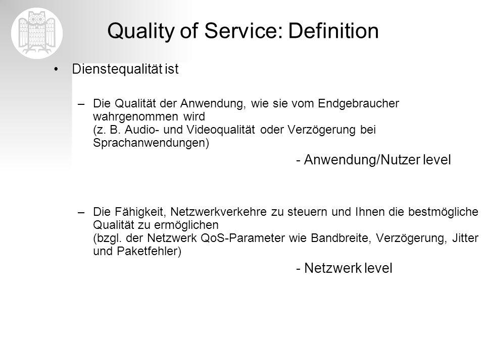 Quality of Service: Definition Dienstequalität ist –Die Qualität der Anwendung, wie sie vom Endgebraucher wahrgenommen wird (z. B. Audio- und Videoqua