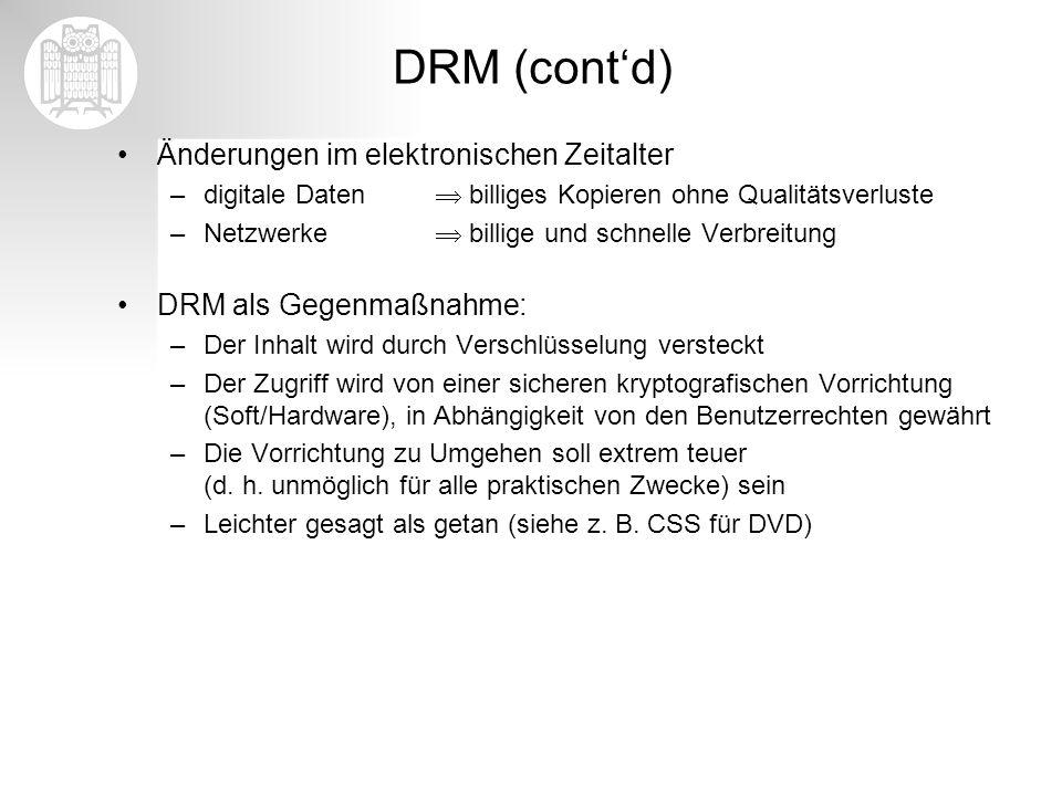 DRM (contd) Änderungen im elektronischen Zeitalter –digitale Daten billiges Kopieren ohne Qualitätsverluste –Netzwerke billige und schnelle Verbreitun