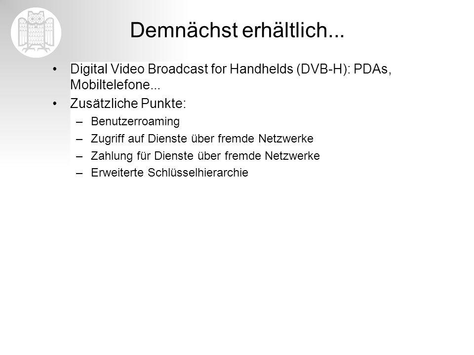 Demnächst erhältlich... Digital Video Broadcast for Handhelds (DVB-H): PDAs, Mobiltelefone... Zusätzliche Punkte: –Benutzerroaming –Zugriff auf Dienst