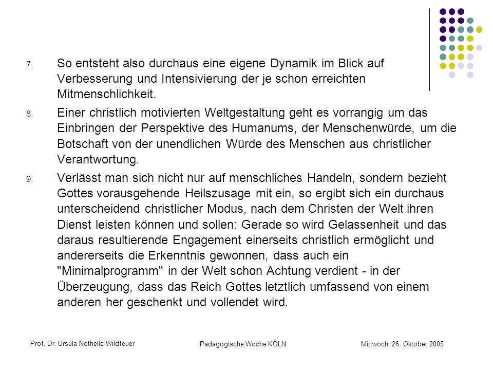 Prof. Dr. Ursula Nothelle-Wildfeuer Pädagogische Woche KÖLN Mittwoch, 26. Oktober 2005 7. So entsteht also durchaus eine eigene Dynamik im Blick auf V