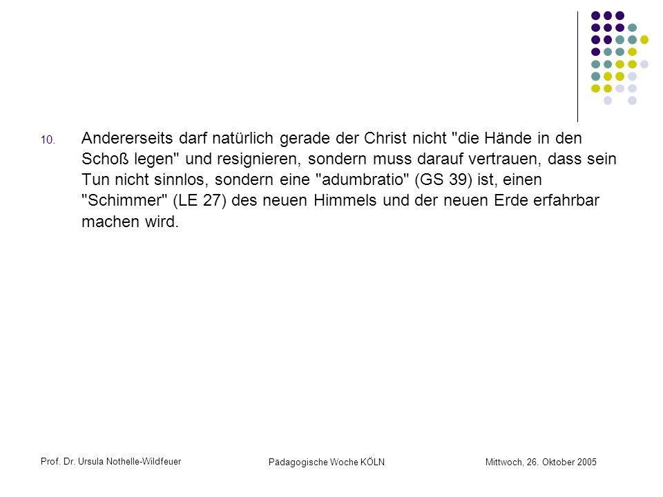 Prof. Dr. Ursula Nothelle-Wildfeuer Pädagogische Woche KÖLN Mittwoch, 26. Oktober 2005 10. Andererseits darf natürlich gerade der Christ nicht