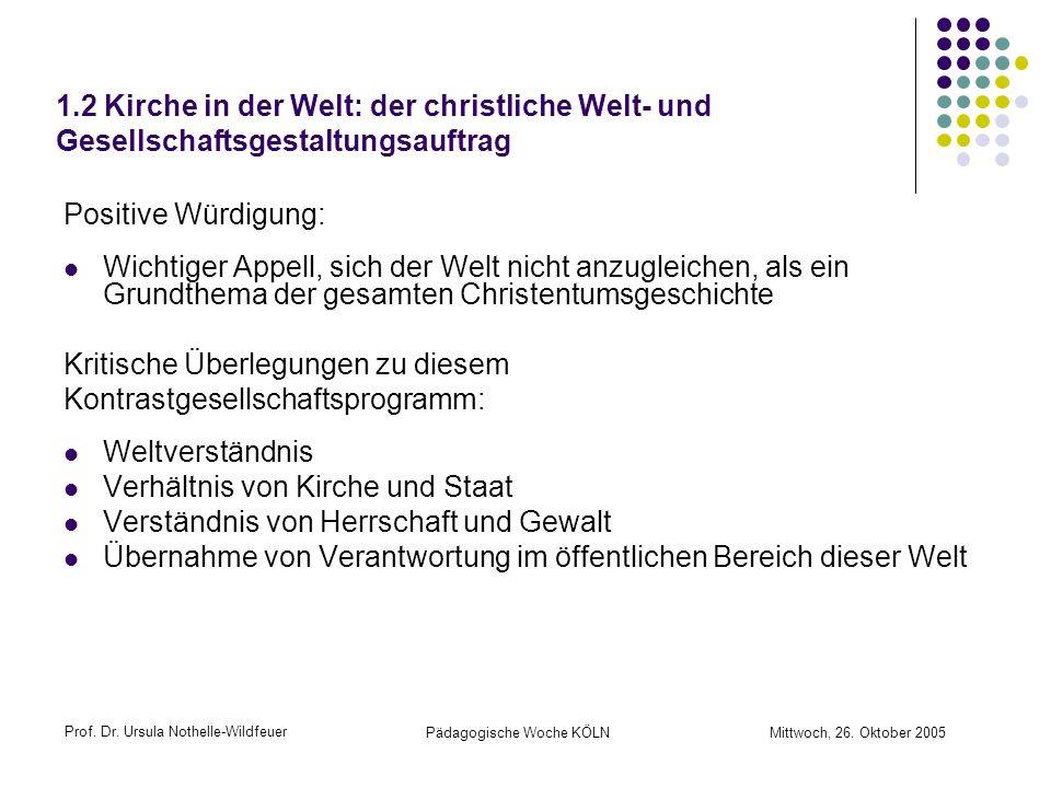 Prof. Dr. Ursula Nothelle-Wildfeuer Pädagogische Woche KÖLN Mittwoch, 26. Oktober 2005 1.2 Kirche in der Welt: der christliche Welt- und Gesellschafts