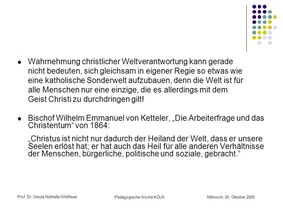 Prof. Dr. Ursula Nothelle-Wildfeuer Pädagogische Woche KÖLN Mittwoch, 26. Oktober 2005 Wahrnehmung christlicher Weltverantwortung kann gerade nicht be