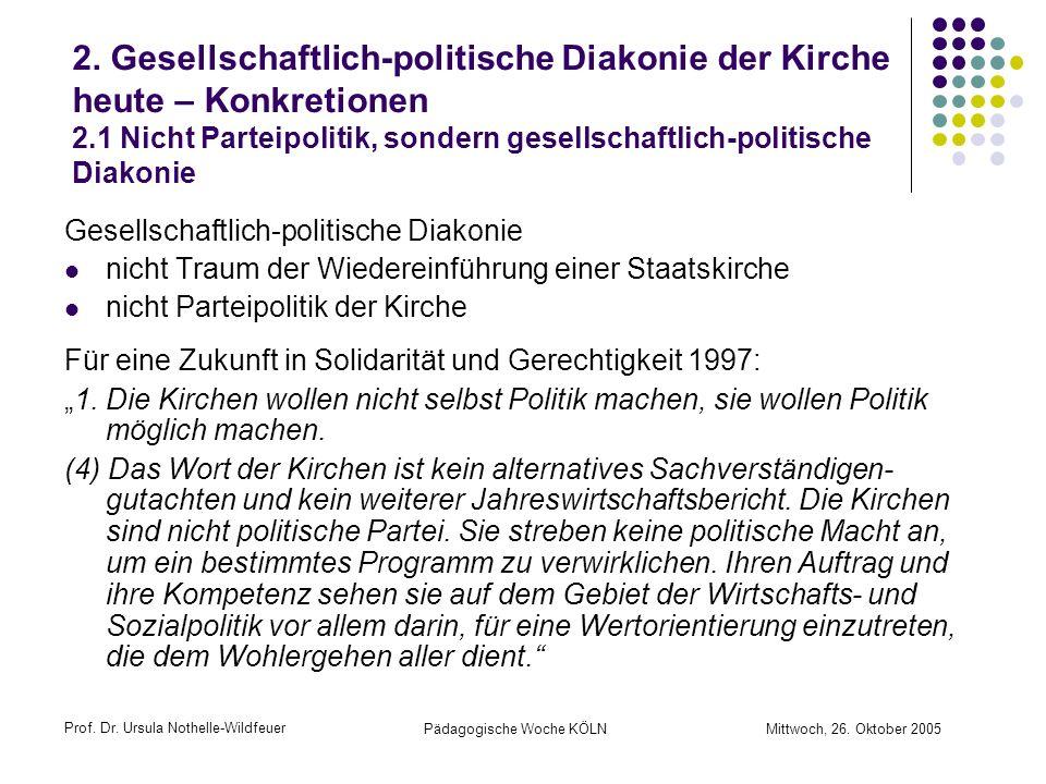 Prof. Dr. Ursula Nothelle-Wildfeuer Pädagogische Woche KÖLN Mittwoch, 26. Oktober 2005 2. Gesellschaftlich-politische Diakonie der Kirche heute – Konk