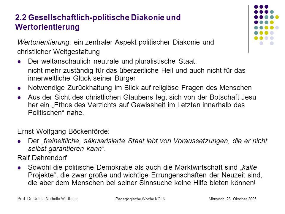 Prof. Dr. Ursula Nothelle-Wildfeuer Pädagogische Woche KÖLN Mittwoch, 26. Oktober 2005 2.2 Gesellschaftlich-politische Diakonie und Wertorientierung W