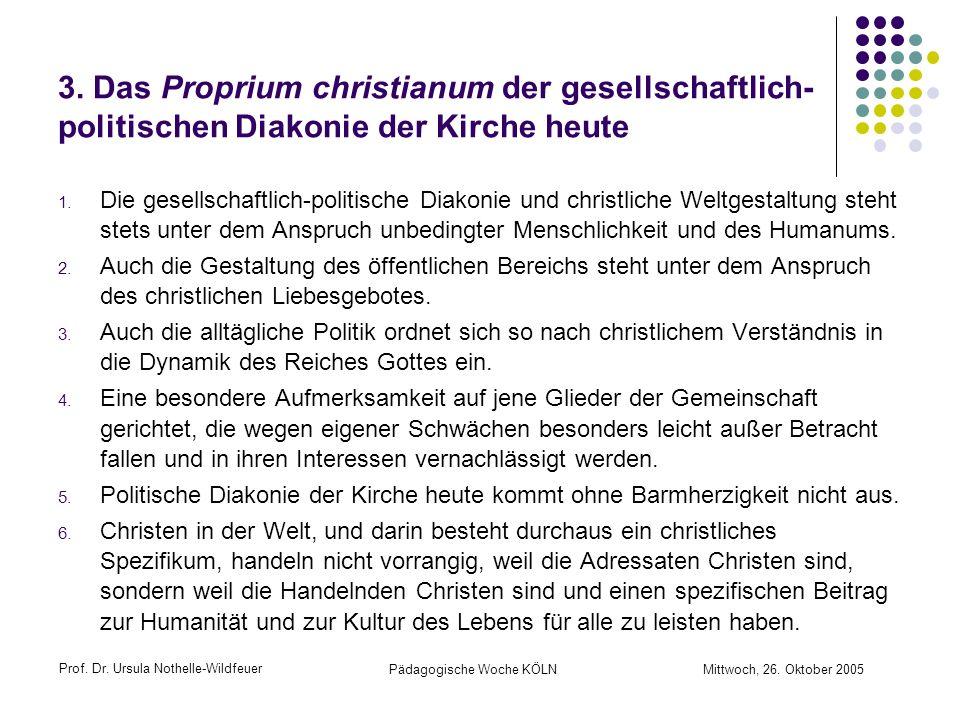 Prof. Dr. Ursula Nothelle-Wildfeuer Pädagogische Woche KÖLN Mittwoch, 26. Oktober 2005 3. Das Proprium christianum der gesellschaftlich- politischen D