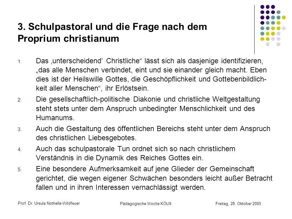 Prof. Dr. Ursula Nothelle-Wildfeuer Pädagogische Woche KÖLN Freitag, 28. Oktober 2005 3. Schulpastoral und die Frage nach dem Proprium christianum 1.