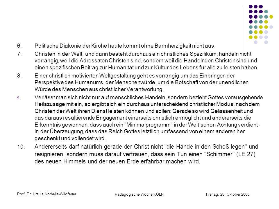Prof. Dr. Ursula Nothelle-Wildfeuer Pädagogische Woche KÖLN Freitag, 28. Oktober 2005 6.Politische Diakonie der Kirche heute kommt ohne Barmherzigkeit