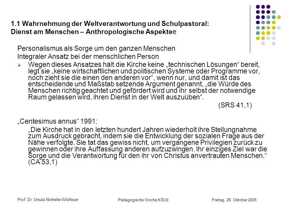 Prof. Dr. Ursula Nothelle-Wildfeuer Pädagogische Woche KÖLN Freitag, 28. Oktober 2005 1.1 Wahrnehmung der Weltverantwortung und Schulpastoral: Dienst
