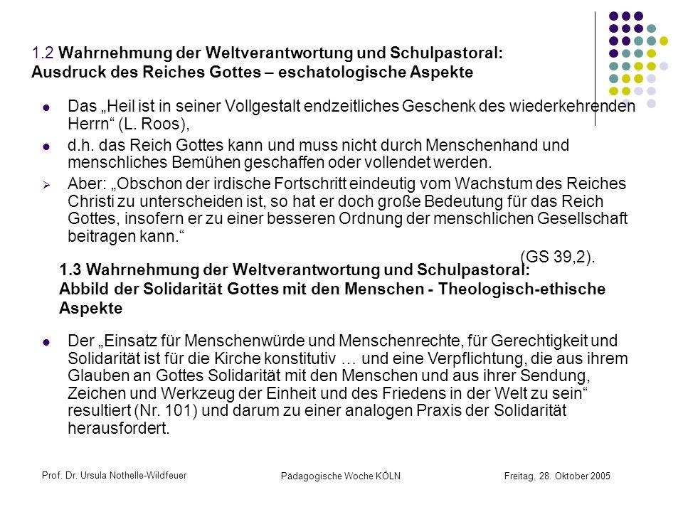 Prof. Dr. Ursula Nothelle-Wildfeuer Pädagogische Woche KÖLN Freitag, 28. Oktober 2005 1.2 Wahrnehmung der Weltverantwortung und Schulpastoral: Ausdruc
