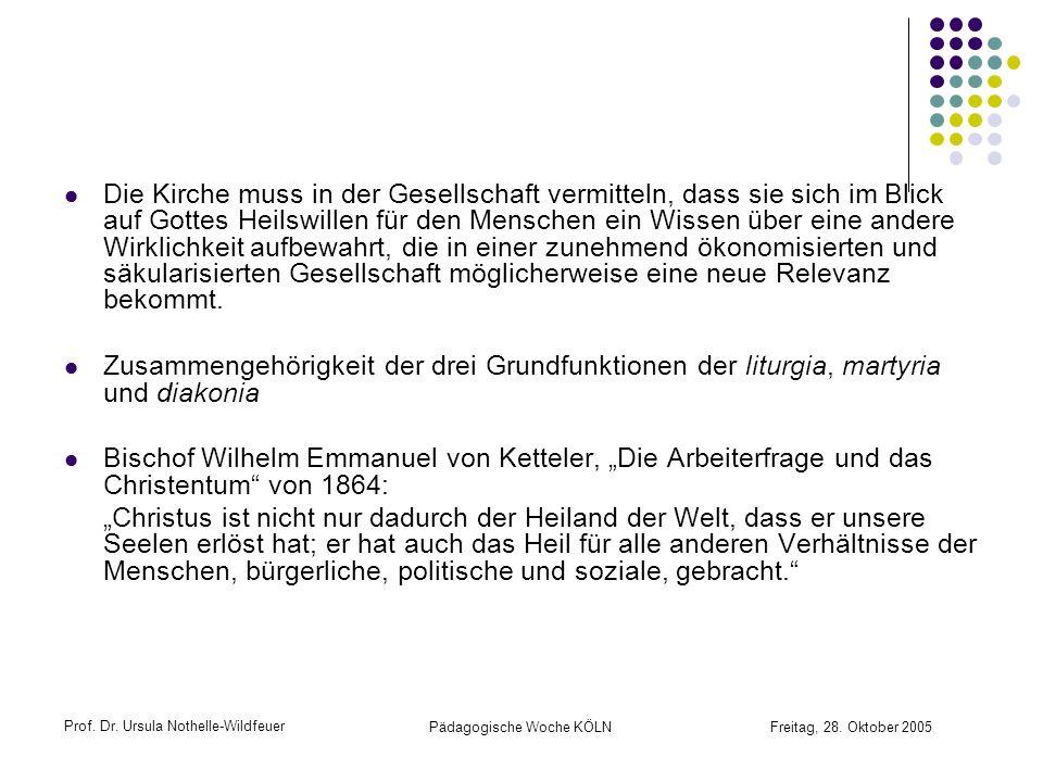 Prof. Dr. Ursula Nothelle-Wildfeuer Pädagogische Woche KÖLN Freitag, 28. Oktober 2005 Die Kirche muss in der Gesellschaft vermitteln, dass sie sich im