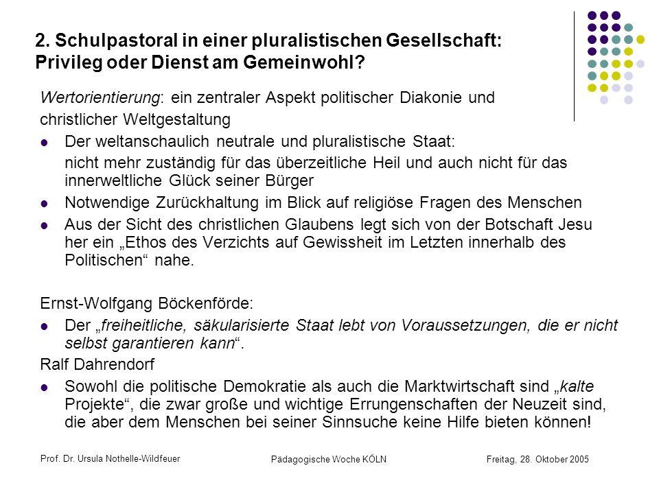 Prof. Dr. Ursula Nothelle-Wildfeuer Pädagogische Woche KÖLN Freitag, 28. Oktober 2005 2. Schulpastoral in einer pluralistischen Gesellschaft: Privileg
