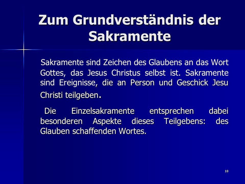 10 Zum Grundverständnis der Sakramente, die an Person und Geschick Jesu Christi teilgeben. Sakramente sind Zeichen des Glaubens an das Wort Gottes, da