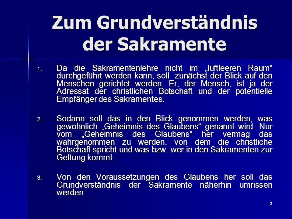 3 Zum Grundverständnis der Sakramente 1. Da die Sakramentenlehre nicht im luftleeren Raum durchgeführt werden kann, soll zunächst der Blick auf den Me