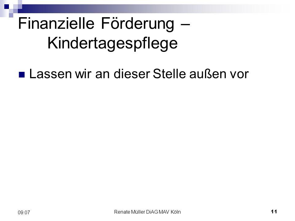 Renate Müller DiAG MAV Köln11 09.07 Finanzielle Förderung – Kindertagespflege Lassen wir an dieser Stelle außen vor
