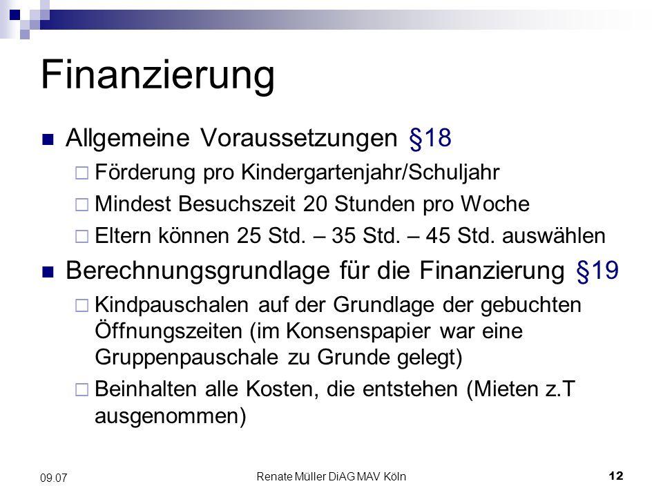 Renate Müller DiAG MAV Köln12 09.07 Finanzierung Allgemeine Voraussetzungen §18 Förderung pro Kindergartenjahr/Schuljahr Mindest Besuchszeit 20 Stunde