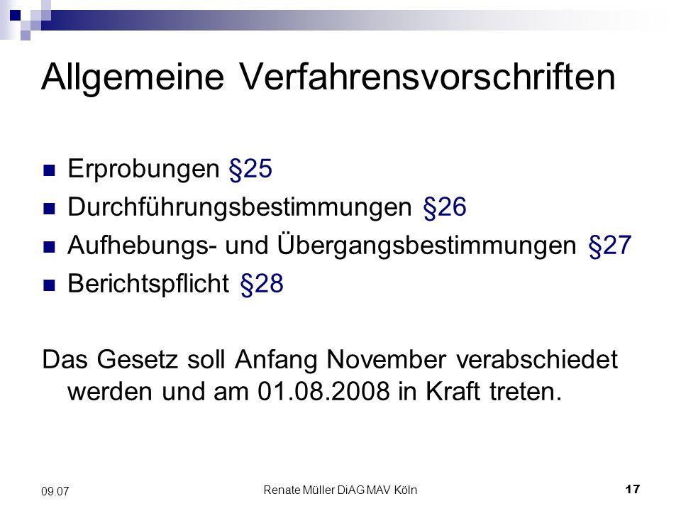 Renate Müller DiAG MAV Köln17 09.07 Allgemeine Verfahrensvorschriften Erprobungen §25 Durchführungsbestimmungen §26 Aufhebungs- und Übergangsbestimmun